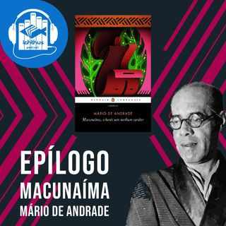 Macunaíma, o herói sem nenhum caráter (Mário de Andrade) | Epílogo