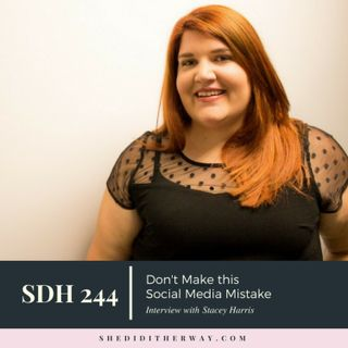 SDH 244: Don't Make this Social Media Mistake with Stacey Harris