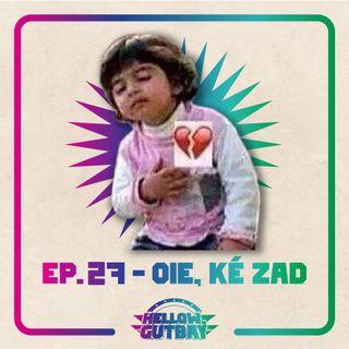 Ep 27 - Oie, Ké Zad