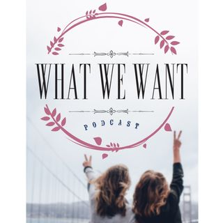 What We Want Podcast Episode 1
