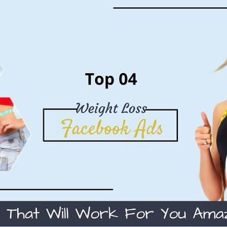 TOP 04 WEIGHT LOSS FACEBOOK ADS TIPS THAT WILL WORK FOR YOU AMAZINGLY