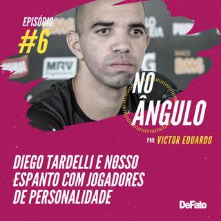 #6 - Diego Tardelli e nosso espanto com jogadores de personalidade