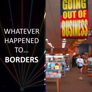 Whatever Happened to... Borders