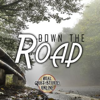 Down The Road | Haunted, Paranormal, Supernatural