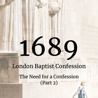 #26: 1689 - The Need for a Confession (Part 2)