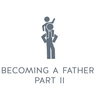 Ep. 5 - Fatherhood | Becoming a Father_Part 2