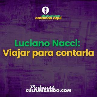 Luciano Nacci: Viajar para contarla • Culturizando