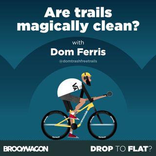 Dom Ferris & Trash Free Trails – MTB Community  #DropToFlat