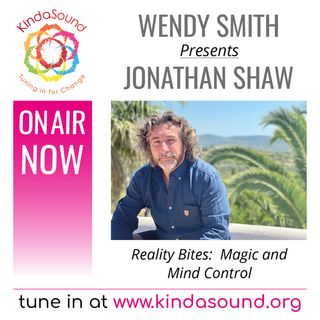 Jonathan Shaw: Magic & MInd Control (Reality Bites with Wendy Smith)