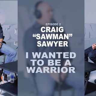 "Navy SEAL Veteran Craig ""Sawman"" Sawyer Reflects on The Chapters in Your Life - Episode 2"