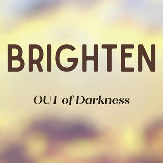 Brighten OUT of Darkness