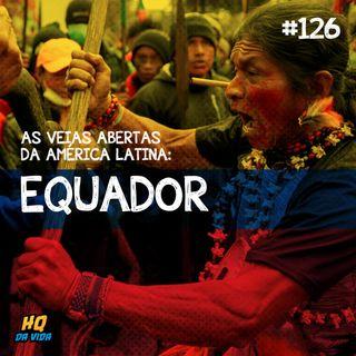 HQ da vida #126 – As veias abertas da América Latina: Equador