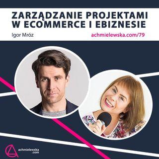 79 Zarządzanie projektami w eCommerce i eBiznesie - Igor Mróz