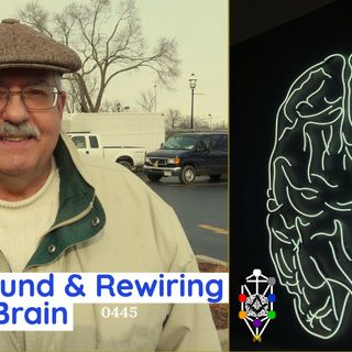 Whence Came You? - 0445 - Ed Rund and Rewiring the Brain