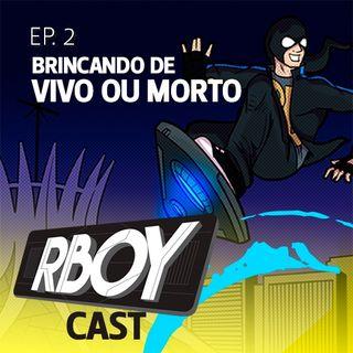RBoycast - Ep002 - Brincando de vivo ou morto