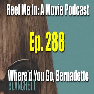 Ep. 288: Where'd You Go, Bernadette