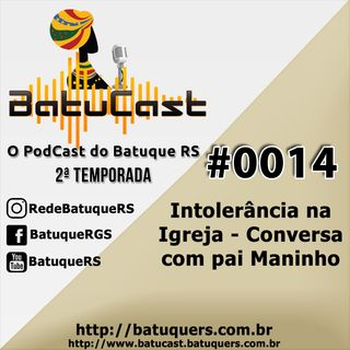 BatuCast - #0014 - Intolerância na igreja - Conversa com pai Maninho