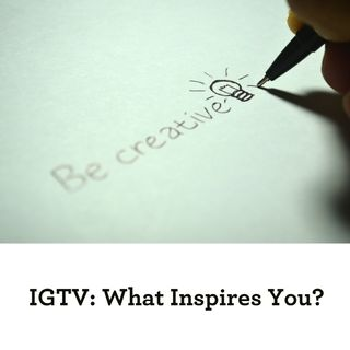 IGTV #8 - What's your Inspiration?