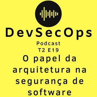 #19 - O papel da arquitetura na segurança de software
