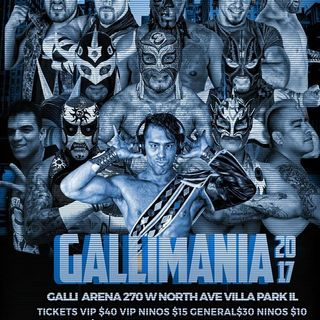 ENTHUSIASTIC REVIEWS #52: Galli Lucha Libre Gallimania 2017 and 4-25-2018 Watch-Along