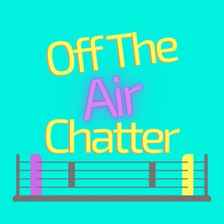 Off The Air Chatter...