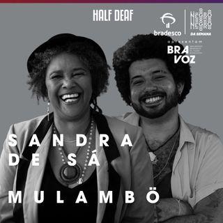 NEGRO DA SEMANA - Bradesco BRAVOZ #11 - Sandra de Sá e Mulambö