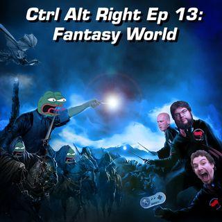 CTRL ALT RIGHT Episode 13 Fantasy Land