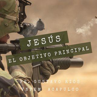 Jesús el objetivo principal pt1 ps. Gustavo Rios