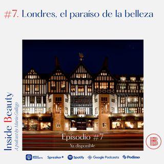 Episodio 7. Londres, el paraíso de la belleza