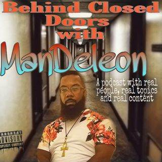 "Behind Closed Doors with ManDeleon"" OVERCOMING TRAGEDY AND ADVERSITY"