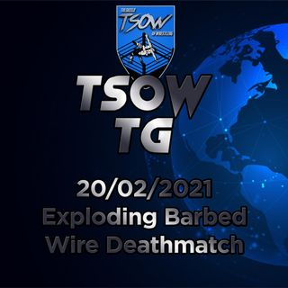 Exploding Barbed Wire Deathmatch - TSOW TG 20/02/21