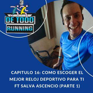 Capitulo 16 - Como escoger el mejor reloj deportivo para ti ft Salvador Ascencio