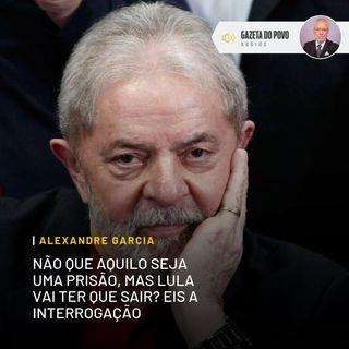 Não que aquilo seja uma prisão, mas Lula vai ter que sair? Eis a interrogação