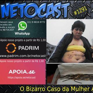 NETOCAST 1291 DE 04/05/2020 - O Bizarro Caso da Mulher Arame