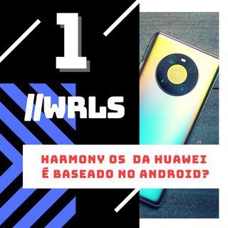 001 - O sistema HarmonyOS é baseado no Android?