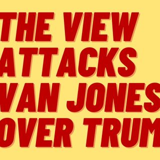 VAN JONES BECOMES A HERETIC ON 'THE VIEW'