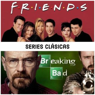 Episodio 7 Series Clásicas e Imperdibles Friends & Breaking Bad