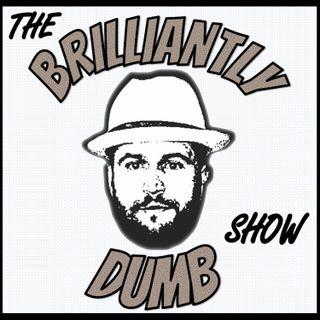 The BrilliantlyDumb Show