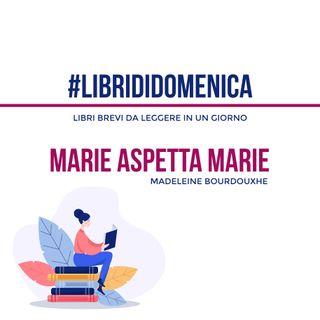 #Librididomenica - Marie aspetta Marie