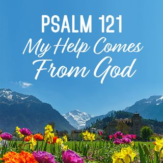 Psalm 121 My Help Comes From God