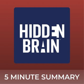 Hidden Brain | 5 minute podcast summaries