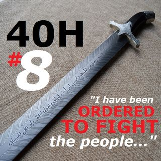 "40H#8 ""I Have Been Ordered to Fight the People..."" (Part 1)"