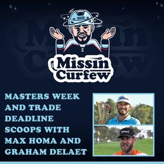 Masters Week and Trade Deadline Scoops with Max Homa and Graham DeLaet