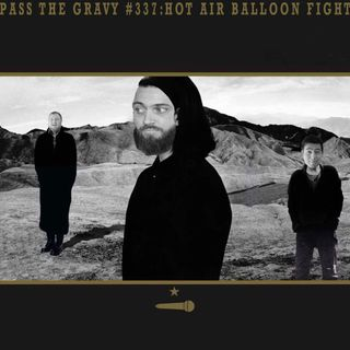 Pass The Gravy #337: Hot Air Balloon Fight