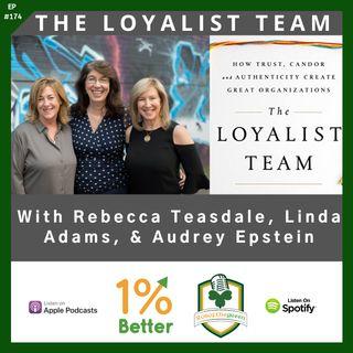 What makes up a Loyalist Team - Rebecca Teasdale, Linda Adams, & Audrey Epstein - EP174