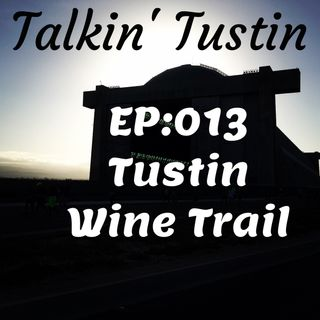 EP:013 Tustin Wine Trail