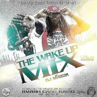 Smash Cash Radio Presents #WakeUpMixx Featuring Dj MH2da Apr.9th