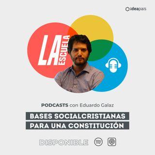 Bases socialcristianas para una constitución con Eduardo Galaz