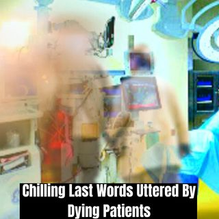 Chilling Last Words Uttered By Dying Patients #1   Nursing Ghost Stories 2020