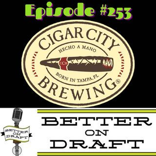 Better on Draft 253 - Cigar City w/ Wayne Wambles and Neil Callaghan